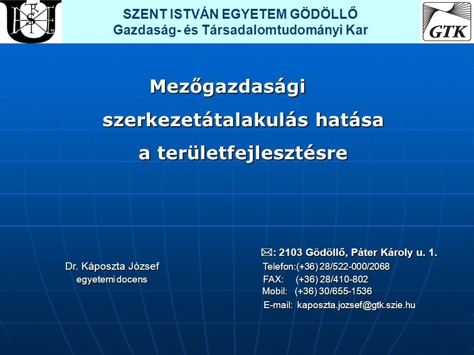 Mezőgazdasági szerkezetátalakulás hatása a területfejlesztésre  : 2103 Gödöllő, Páter Károly u. 1.  : 2103 Gödöllő, Páter Károly u. 1. Dr. Káposzta
