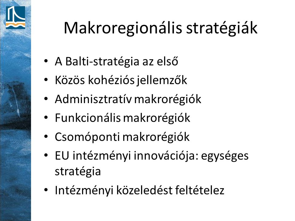 Makroregionális stratégiák A Balti-stratégia az első Közös kohéziós jellemzők Adminisztratív makrorégiók Funkcionális makrorégiók Csomóponti makrorégi