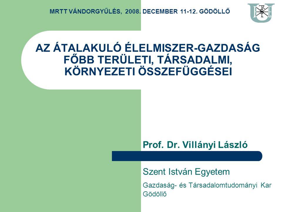 AZ ÁTALAKULÓ ÉLELMISZER-GAZDASÁG FŐBB TERÜLETI, TÁRSADALMI, KÖRNYEZETI ÖSSZEFÜGGÉSEI Prof.