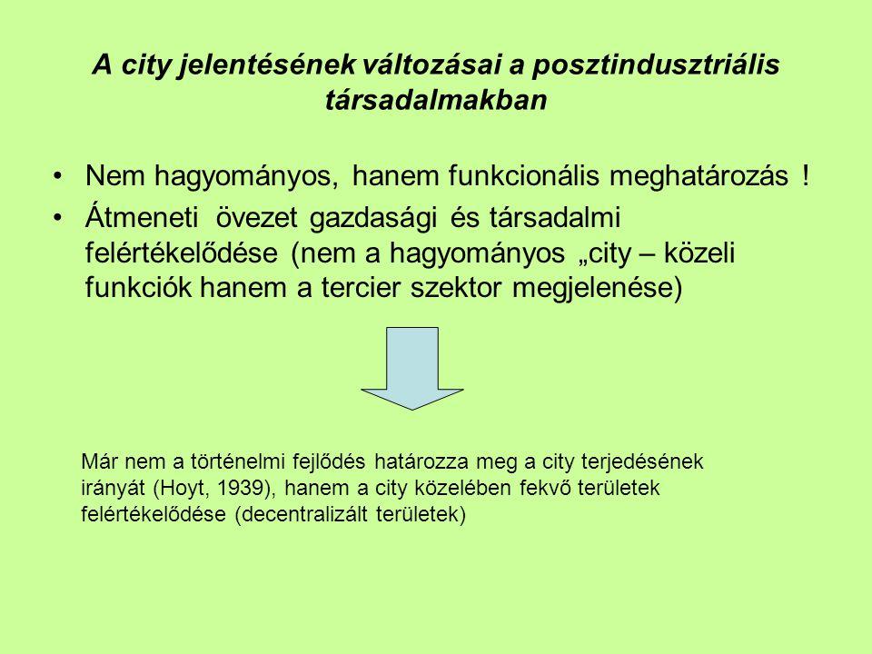 A city jelentésének változásai a posztindusztriális társadalmakban Nem hagyományos, hanem funkcionális meghatározás ! Átmeneti övezet gazdasági és tár