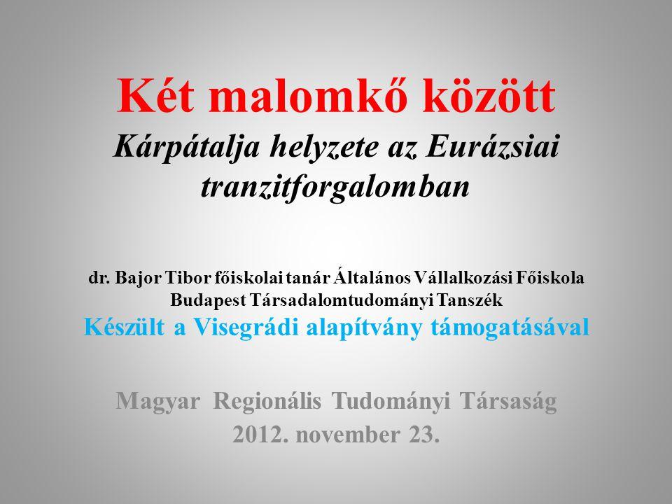 Két malomkő között Kárpátalja helyzete az Eurázsiai tranzitforgalomban dr. Bajor Tibor főiskolai tanár Általános Vállalkozási Főiskola Budapest Társad