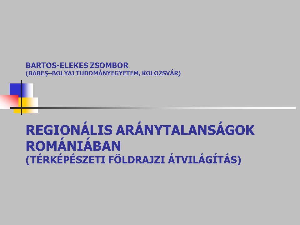 BARTOS-ELEKES ZSOMBOR (BABEŞ–BOLYAI TUDOMÁNYEGYETEM, KOLOZSVÁR) REGIONÁLIS ARÁNYTALANSÁGOK ROMÁNIÁBAN (TÉRKÉPÉSZETI FÖLDRAJZI ÁTVILÁGÍTÁS)