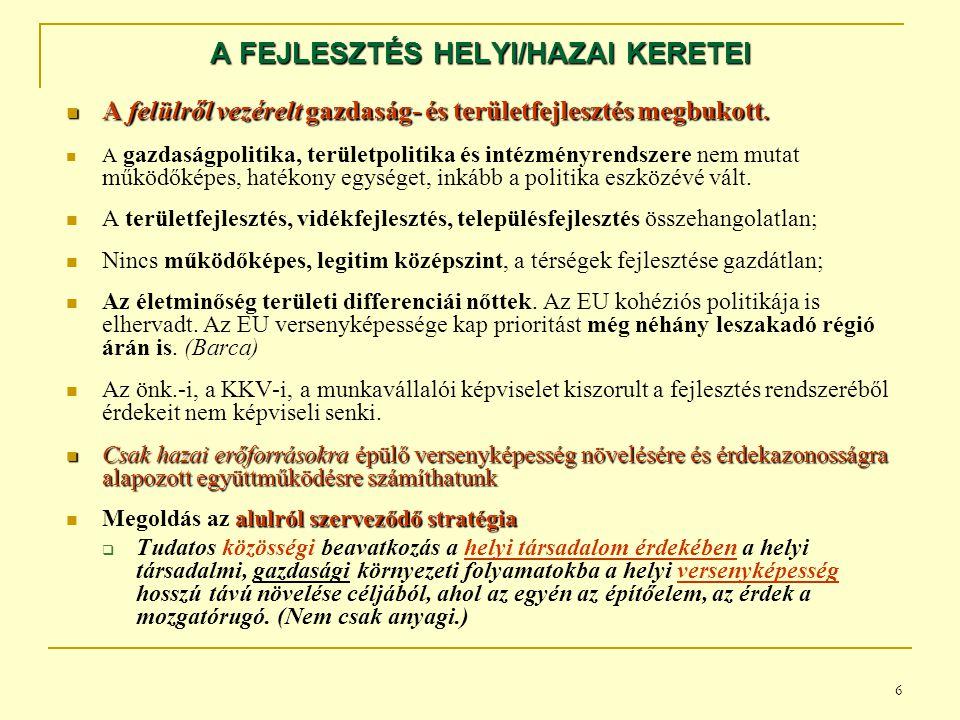 6 A FEJLESZTÉS HELYI/HAZAI KERETEI A felülről vezérelt gazdaság- és területfejlesztés megbukott.