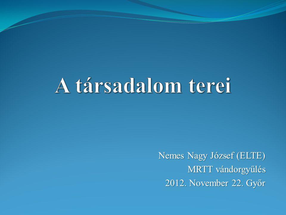 Nemes Nagy József (ELTE) MRTT vándorgyűlés 2012. November 22. Győr