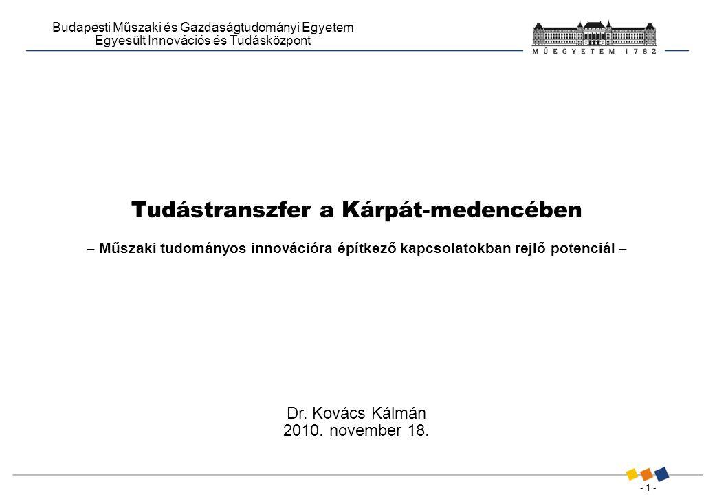 - 1 - Budapesti Műszaki és Gazdaságtudományi Egyetem Egyesült Innovációs és Tudásközpont Tudástranszfer a Kárpát-medencében – Műszaki tudományos innovációra építkező kapcsolatokban rejlő potenciál – Dr.