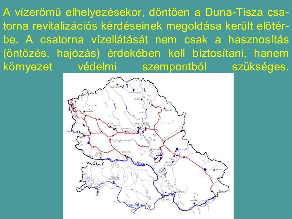 A vízerőmű elhelyezésekor, döntően a Duna-Tisza csa- torna revitalizációs kérdéseinek megoldása került elõtér- be.