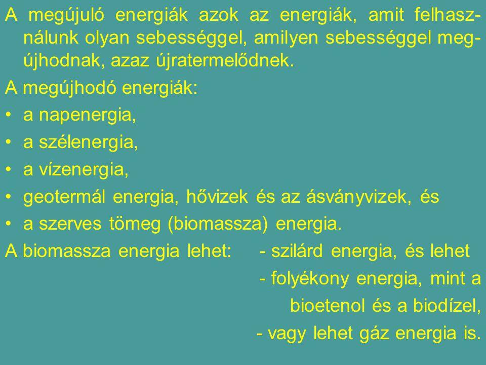 A megújuló energiák azok az energiák, amit felhasz- nálunk olyan sebességgel, amilyen sebességgel meg- újhodnak, azaz újratermelődnek.