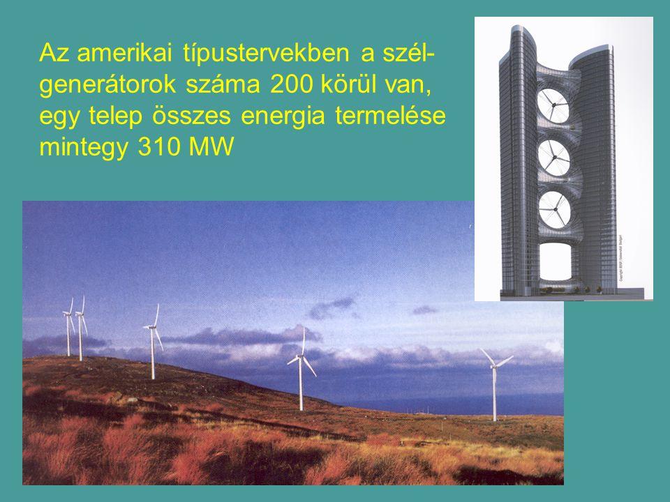 Az amerikai típustervekben a szél- generátorok száma 200 körül van, egy telep összes energia termelése mintegy 310 MW