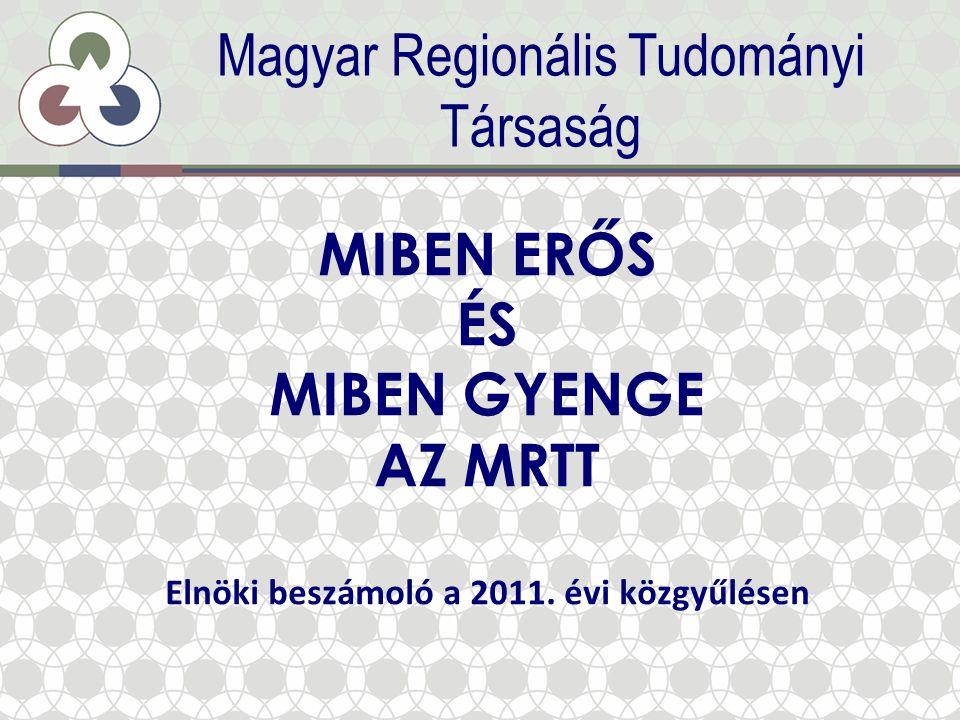 Alapcélok + A regionális tudomány szakmai fóruma Híd a tudomány, a felsőoktatás és a gyakorlat között A hazai regionális kutatás eredményeinek terjesztése, felhasználása A Kárpát-medencei magyar regionális műhelyek fejlesztése A regionalizmus, a decentralizáció, a modern területpolitika európai eszmeiségének terjesztése, az Európai Unió területpolitikájának alakítása