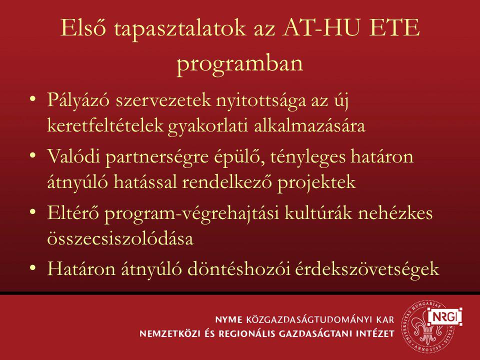 Első tapasztalatok az AT-HU ETE programban Pályázó szervezetek nyitottsága az új keretfeltételek gyakorlati alkalmazására Valódi partnerségre épülő, t