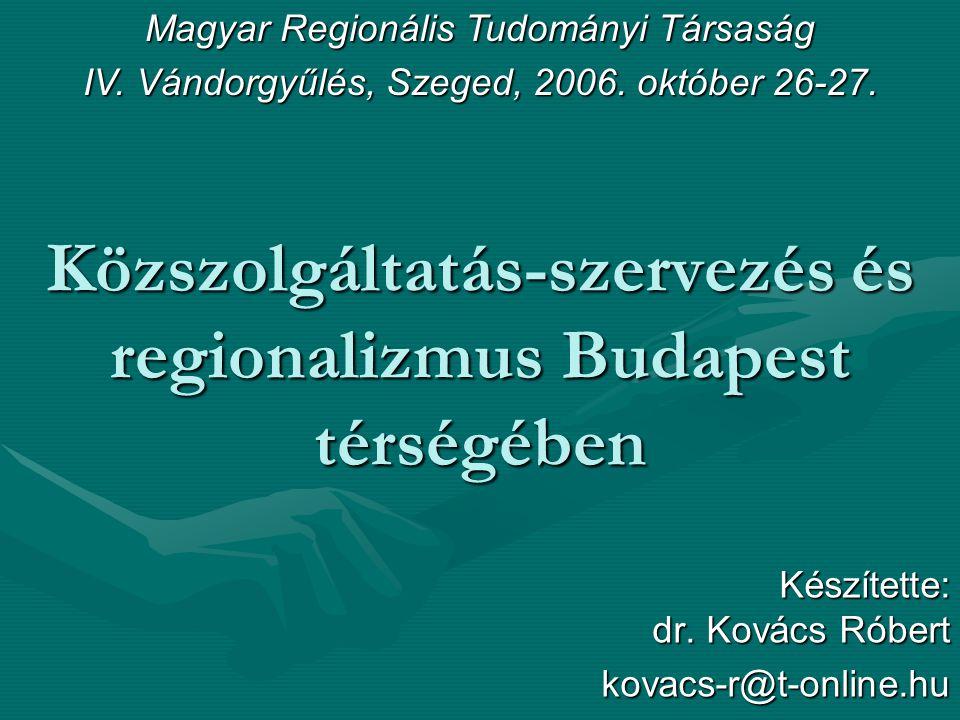 Közszolgáltatás-szervezés és regionalizmus Budapest térségében Készítette: dr.