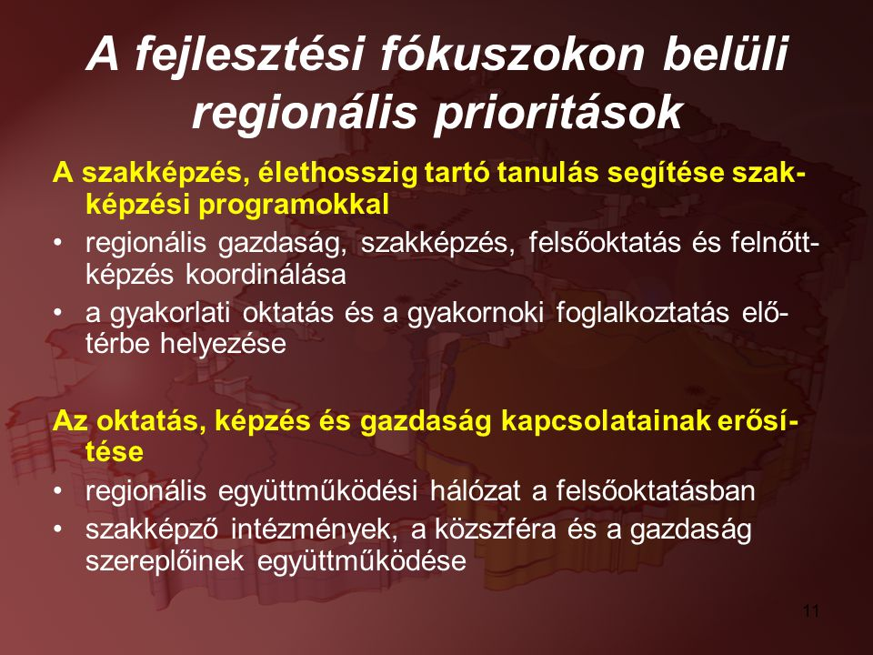 11 A fejlesztési fókuszokon belüli regionális prioritások A szakképzés, élethosszig tartó tanulás segítése szak- képzési programokkal regionális gazda
