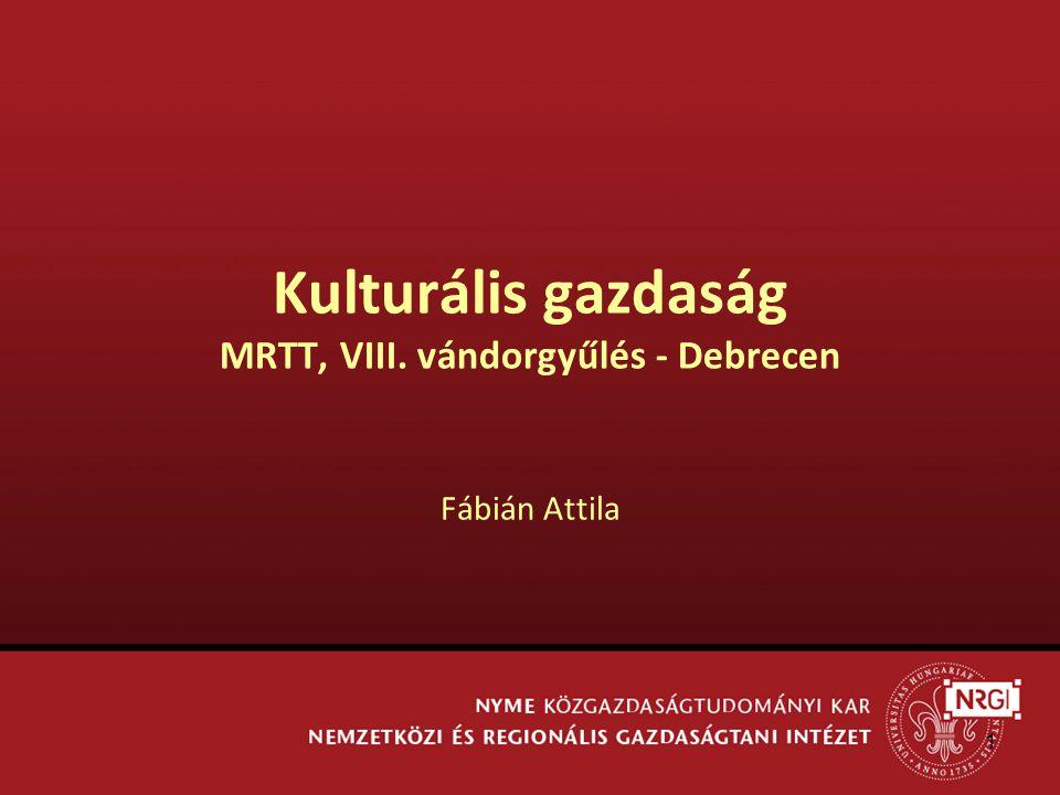 1 Kulturális gazdaság MRTT, VIII. vándorgyűlés - Debrecen Fábián Attila