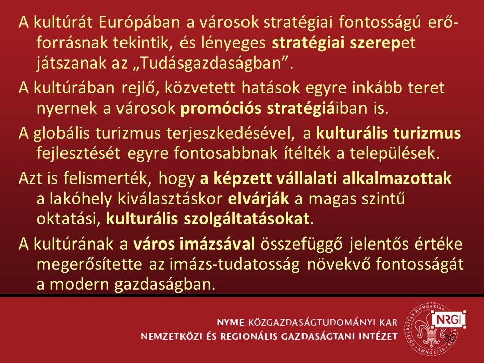 """30 A kultúrát Európában a városok stratégiai fontosságú erő- forrásnak tekintik, és lényeges stratégiai szerepet játszanak az """"Tudásgazdaságban ."""