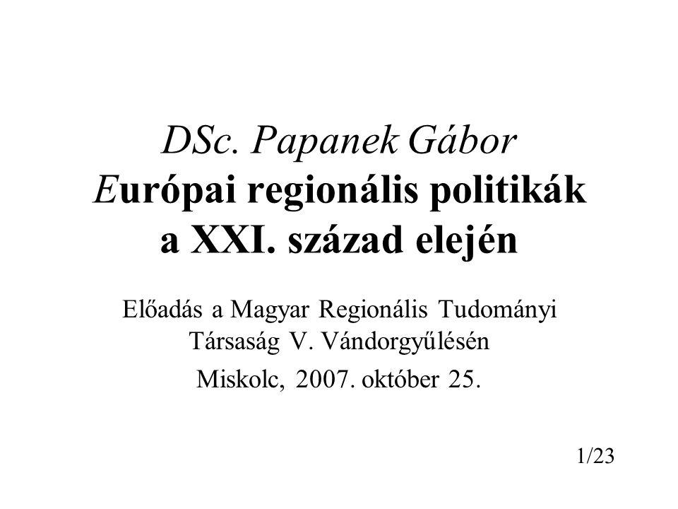 DSc. Papanek Gábor Európai regionális politikák a XXI.