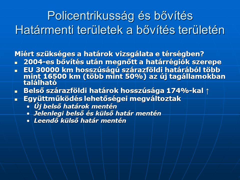 Policentrikusság és bővítés Határmenti területek a bővítés területén Miért szükséges a határok vizsgálata e térségben.