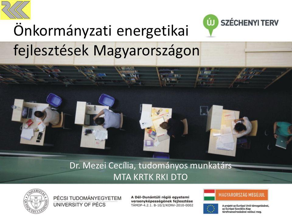 Önkormányzati energetikai fejlesztések Magyarországon Dr. Mezei Cecília, tudományos munkatárs MTA KRTK RKI DTO
