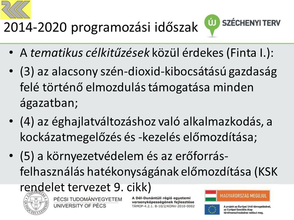2014-2020 programozási időszak A tematikus célkitűzések közül érdekes (Finta I.): (3) az alacsony szén-dioxid-kibocsátású gazdaság felé történő elmozdulás támogatása minden ágazatban; (4) az éghajlatváltozáshoz való alkalmazkodás, a kockázatmegelőzés és -kezelés előmozdítása; (5) a környezetvédelem és az erőforrás- felhasználás hatékonyságának előmozdítása (KSK rendelet tervezet 9.