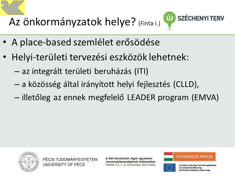 Az önkormányzatok helye? (Finta I.) A place-based szemlélet erősödése Helyi-területi tervezési eszközök lehetnek: – az integrált területi beruházás (I