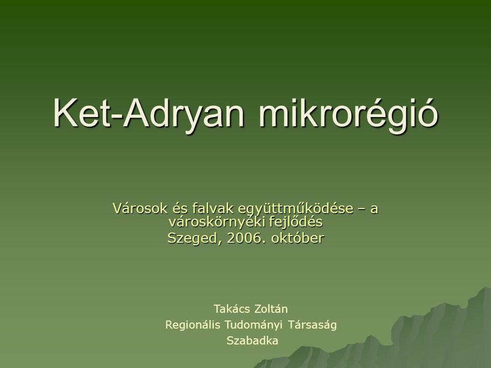 Ket-Adryan mikrorégió Városok és falvak együttműködése – a városkörnyéki fejlődés Szeged, 2006.