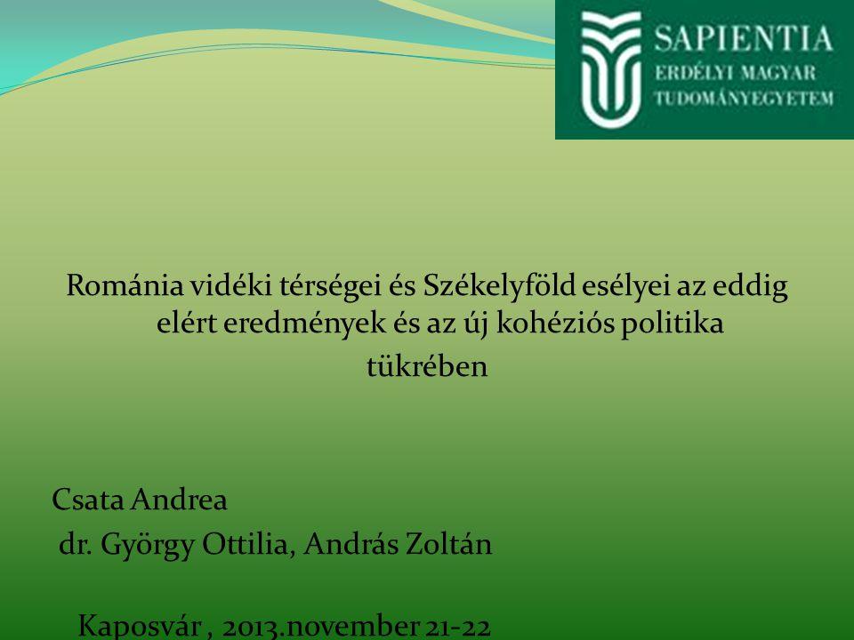 Románia vidéki térségei és Székelyföld esélyei az eddig elért eredmények és az új kohéziós politika tükrében Csata Andrea dr.
