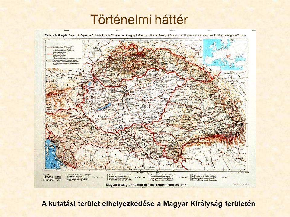 Történelmi háttér A kutatási terület elhelyezkedése a Magyar Királyság területén