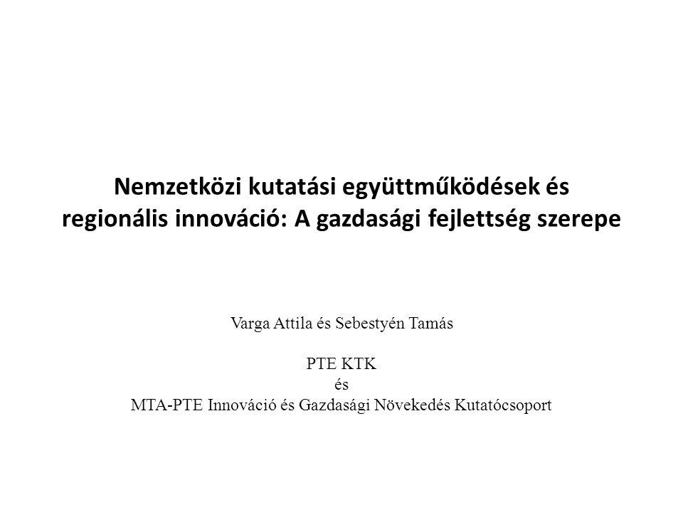 Nemzetközi kutatási együttműködések és regionális innováció: A gazdasági fejlettség szerepe Varga Attila és Sebestyén Tamás PTE KTK és MTA-PTE Innováció és Gazdasági Növekedés Kutatócsoport