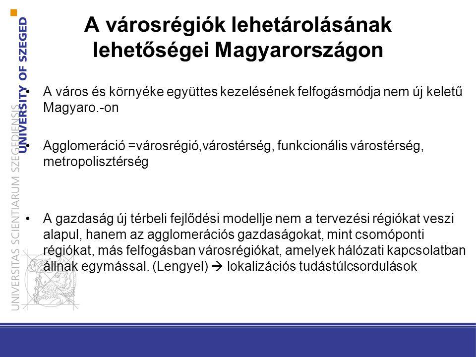 A városrégiók lehetárolásának lehetőségei Magyarországon A város és környéke együttes kezelésének felfogásmódja nem új keletű Magyaro.-on Agglomeráció