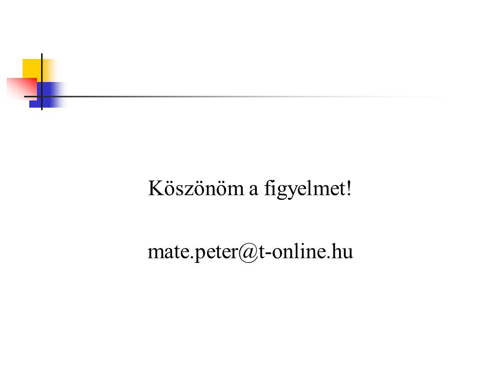 Köszönöm a figyelmet! mate.peter@t-online.hu
