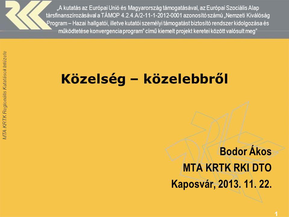 """MTA KRTK Regionális Kutatások Intézete """"A kutatás az Európai Unió és Magyarország támogatásával, az Európai Szociális Alap társfinanszírozásával a TÁMOP 4.2.4.A/2-11-1-2012-0001 azonosító számú """"Nemzeti Kiválóság Program – Hazai hallgatói, illetve kutatói személyi támogatást biztosító rendszer kidolgozása és működtetése konvergencia program című kiemelt projekt keretei között valósult meg 1 Közelség – közelebbről Bodor Ákos MTA KRTK RKI DTO Kaposvár, 2013."""