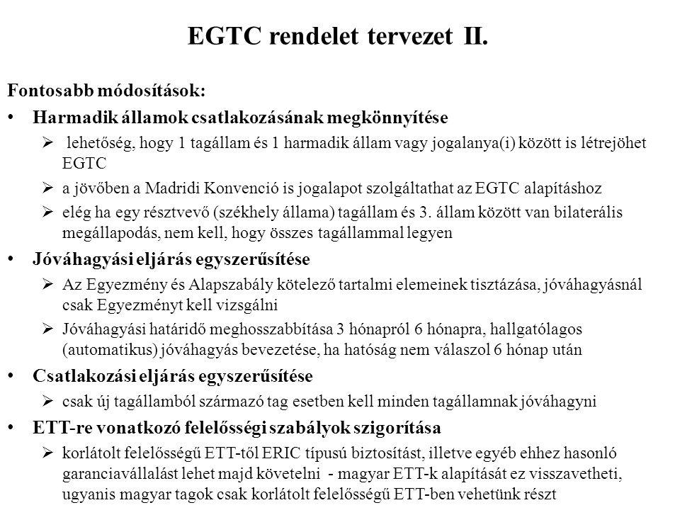 EGTC rendelet tervezet II. Fontosabb módosítások: Harmadik államok csatlakozásának megkönnyítése  lehetőség, hogy 1 tagállam és 1 harmadik állam vagy