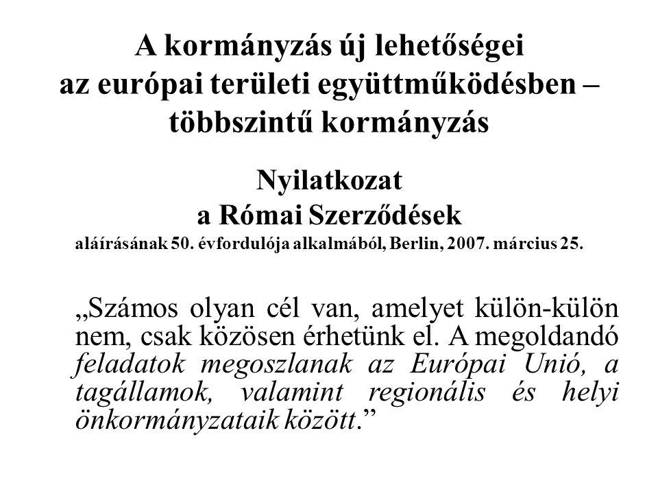 A kormányzás új lehetőségei az európai területi együttműködésben – többszintű kormányzás Nyilatkozat a Római Szerződések aláírásának 50. évfordulója a