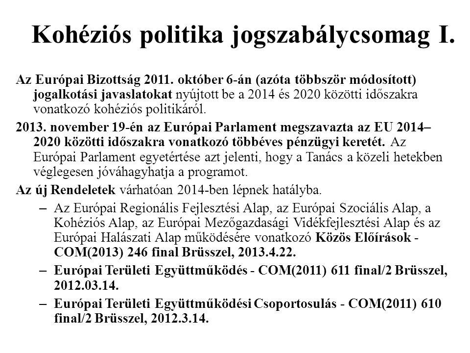 Kohéziós politika jogszabálycsomag I. Az Európai Bizottság 2011. október 6-án (azóta többször módosított) jogalkotási javaslatokat nyújtott be a 2014