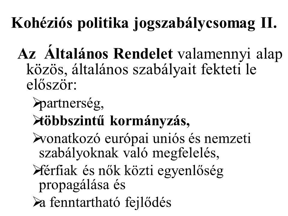 Kohéziós politika jogszabálycsomag II. Az Általános Rendelet valamennyi alap közös, általános szabályait fekteti le először:  partnerség,  többszint
