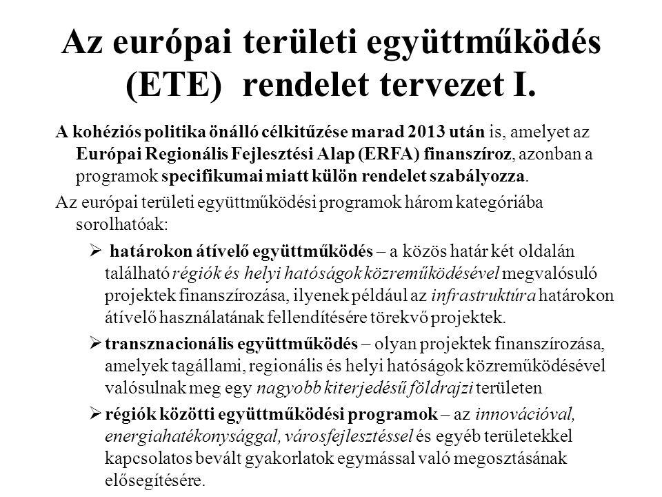 Az európai területi együttműködés (ETE) rendelet tervezet I. A kohéziós politika önálló célkitűzése marad 2013 után is, amelyet az Európai Regionális