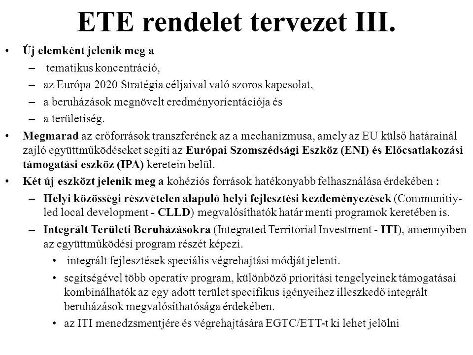 ETE rendelet tervezet III. Új elemként jelenik meg a – tematikus koncentráció, – az Európa 2020 Stratégia céljaival való szoros kapcsolat, – a beruház