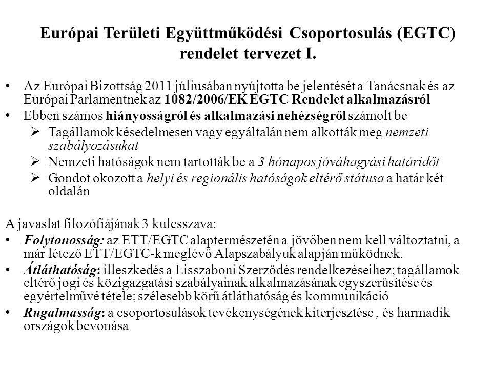 Európai Területi Együttműködési Csoportosulás (EGTC) rendelet tervezet I. Az Európai Bizottság 2011 júliusában nyújtotta be jelentését a Tanácsnak és