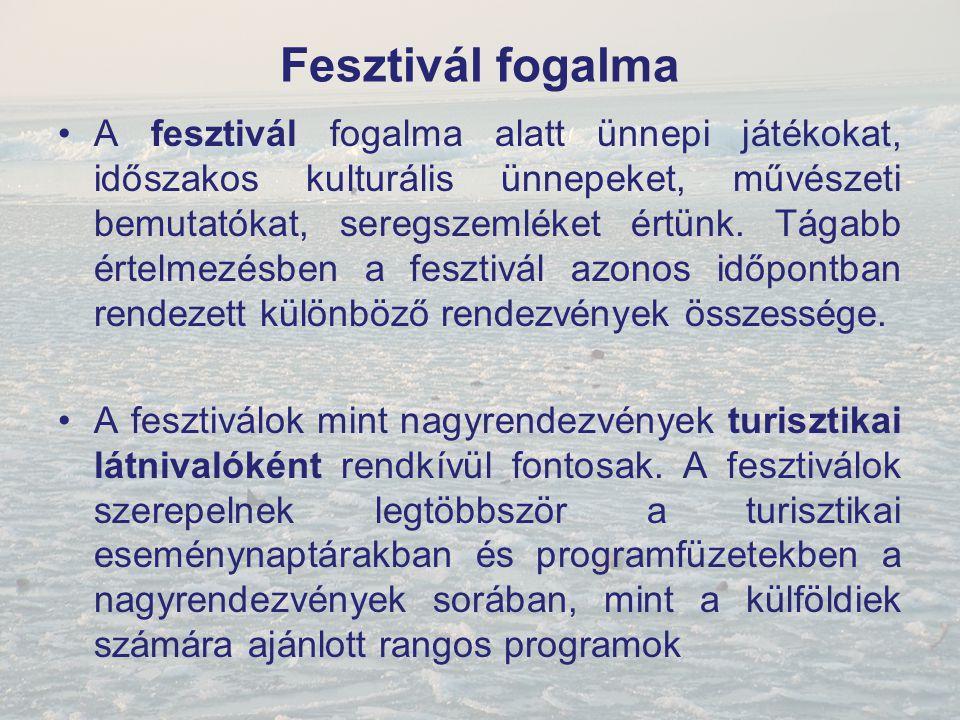 Fesztivál fogalma A fesztivál fogalma alatt ünnepi játékokat, időszakos kulturális ünnepeket, művészeti bemutatókat, seregszemléket értünk. Tágabb ért