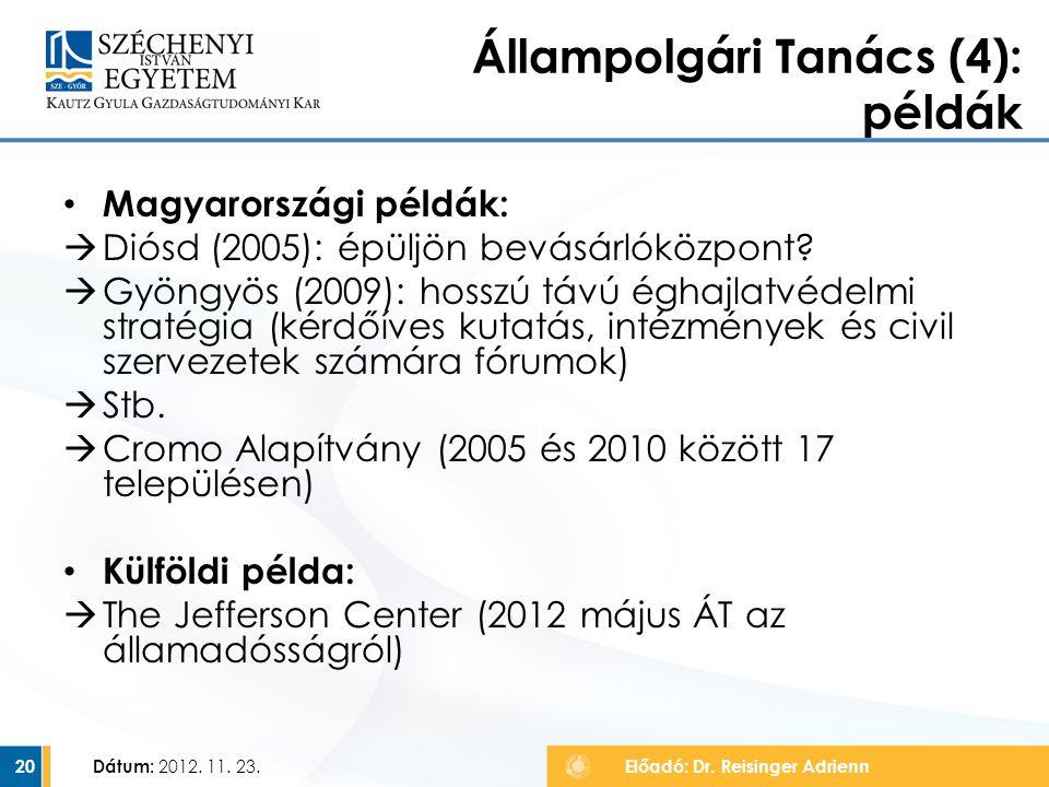 Magyarországi példák:  Diósd (2005): épüljön bevásárlóközpont?  Gyöngyös (2009): hosszú távú éghajlatvédelmi stratégia (kérdőíves kutatás, intézmény