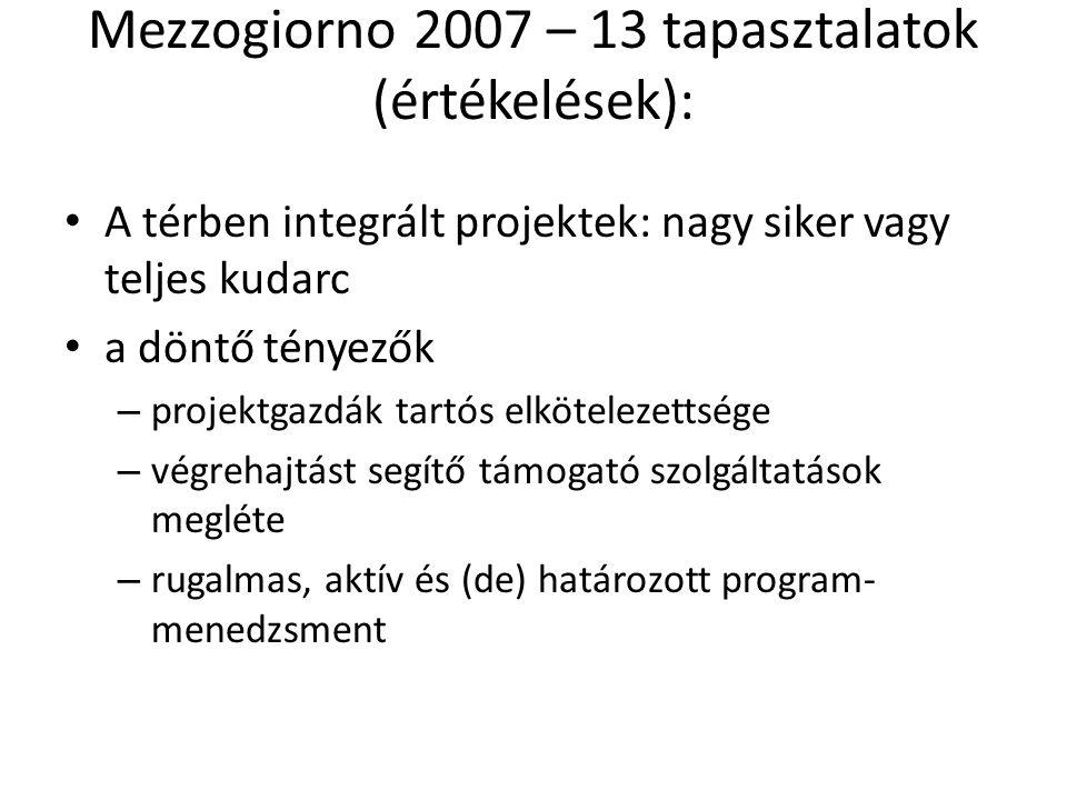 Mezzogiorno 2007 – 13 tapasztalatok (értékelések): A térben integrált projektek: nagy siker vagy teljes kudarc a döntő tényezők – projektgazdák tartós elkötelezettsége – végrehajtást segítő támogató szolgáltatások megléte – rugalmas, aktív és (de) határozott program- menedzsment