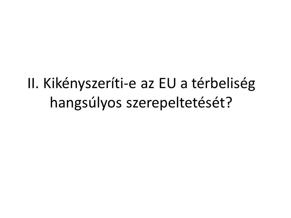 II. Kikényszeríti-e az EU a térbeliség hangsúlyos szerepeltetését