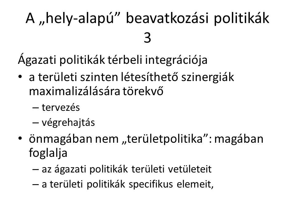 """A """"hely-alapú beavatkozási politikák 3 Ágazati politikák térbeli integrációja a területi szinten létesíthető szinergiák maximalizálására törekvő – tervezés – végrehajtás önmagában nem """"területpolitika : magában foglalja – az ágazati politikák területi vetületeit – a területi politikák specifikus elemeit,"""