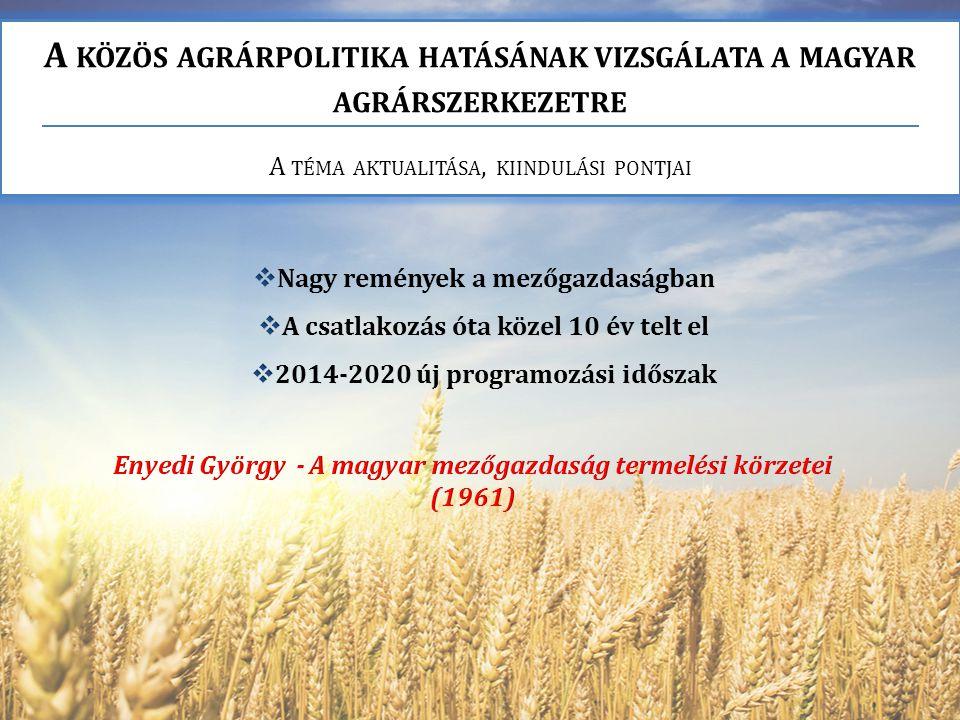A KÖZÖS AGRÁRPOLITIKA HATÁSÁNAK VIZSGÁLATA A MAGYAR AGRÁRSZERKEZETRE V IZSGÁLATI MÓDSZER