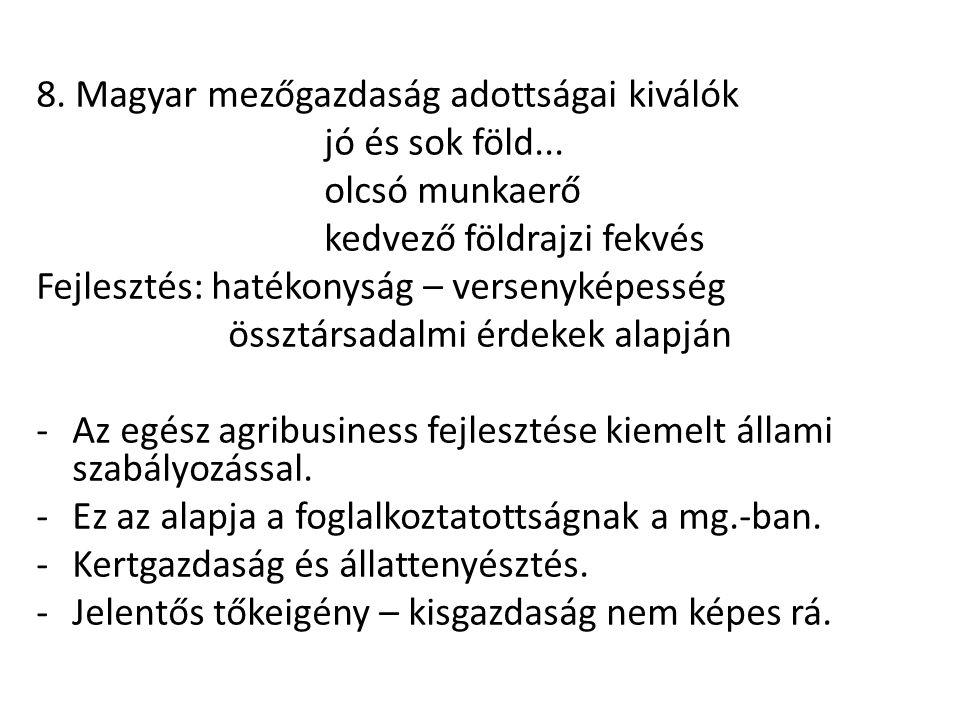 8. Magyar mezőgazdaság adottságai kiválók jó és sok föld... olcsó munkaerő kedvező földrajzi fekvés Fejlesztés: hatékonyság – versenyképesség össztárs
