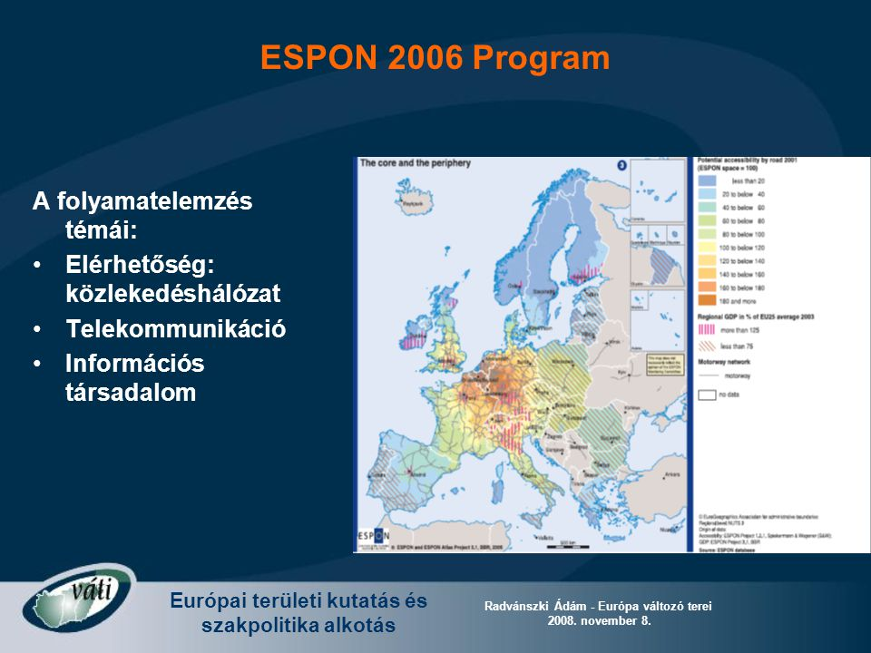 Európai területi kutatás és szakpolitika alkotás Radvánszki Ádám - Európa változó terei 2008. november 8. A folyamatelemzés témái: Elérhetőség: közlek