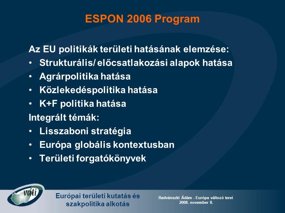 Európai területi kutatás és szakpolitika alkotás Radvánszki Ádám - Európa változó terei 2008. november 8. Az EU politikák területi hatásának elemzése: