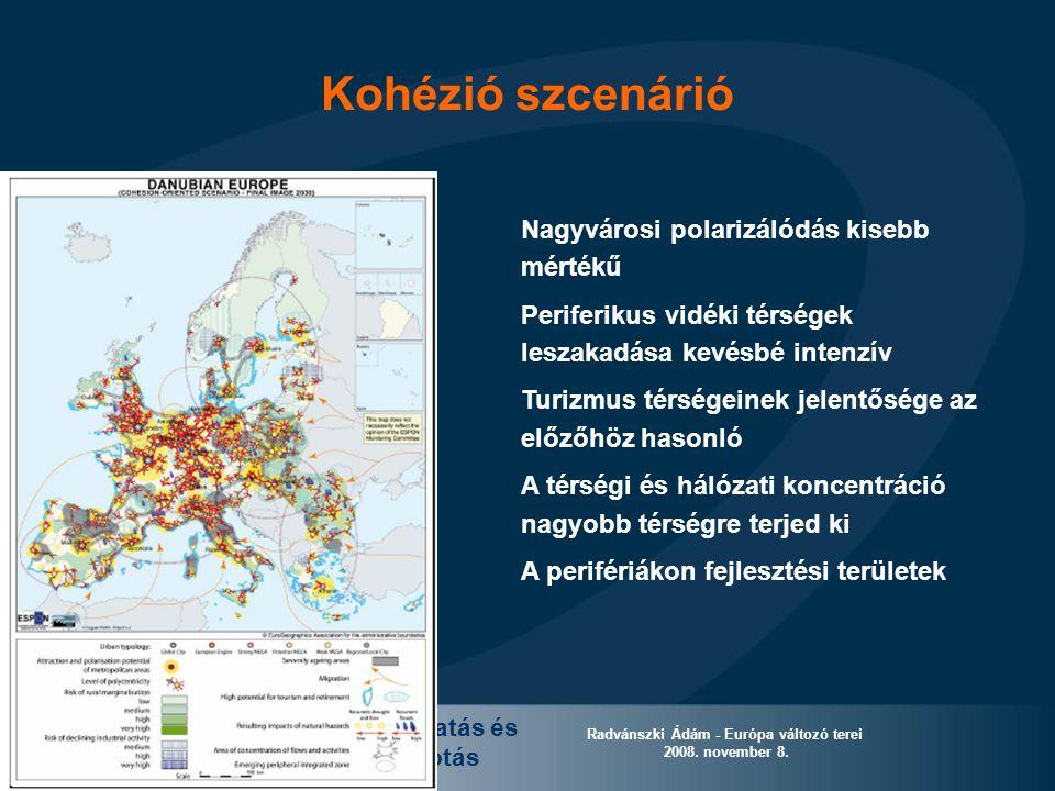 Európai területi kutatás és szakpolitika alkotás Radvánszki Ádám - Európa változó terei 2008. november 8. Kohézió szcenárió Nagyvárosi polarizálódás k