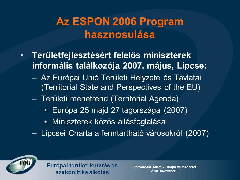 Európai területi kutatás és szakpolitika alkotás Radvánszki Ádám - Európa változó terei 2008. november 8. Az ESPON 2006 Program hasznosulása Területfe