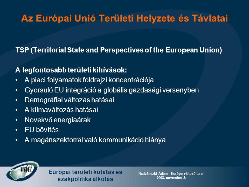 Európai területi kutatás és szakpolitika alkotás Radvánszki Ádám - Európa változó terei 2008. november 8. Az Európai Unió Területi Helyzete és Távlata