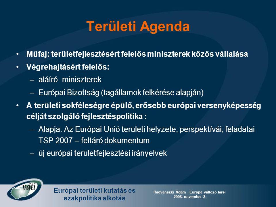 Európai területi kutatás és szakpolitika alkotás Radvánszki Ádám - Európa változó terei 2008. november 8. Területi Agenda Műfaj: területfejlesztésért